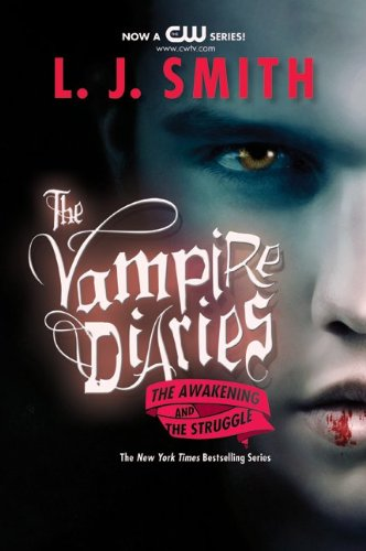 The Vampire Diaries: The Awakening and The Struggle / L. J. Smith