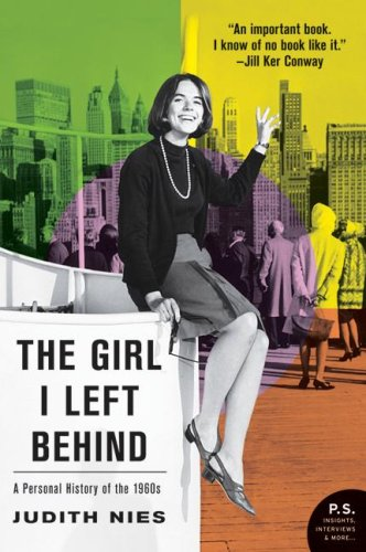 The Girl I Left Behind: A Personal History of the 1960s (P.S.) - Judith Nies