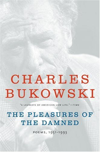 The Pleasures of the Damned: Poems, 1951-1993 - Charles Bukowski