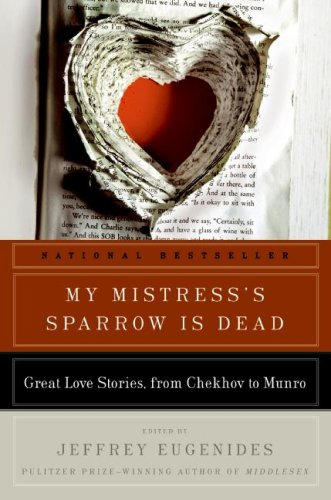 My Mistress's Sparrow Is Dead: Great Love Stories, from Chekhov to Munro (P.S.) - Jeffrey Eugenides