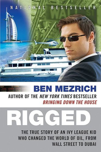 Rigged: The True Story of an Ivy League Kid Who Changed the World of Oil, from Wall Street to Dubai (P.S.) - Ben Mezrich