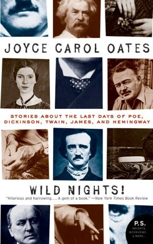 Wild Nights!: Stories About the Last Days of Poe, Dickinson, Twain, James, and Hemingway (P.S.) - Joyce Carol Oates