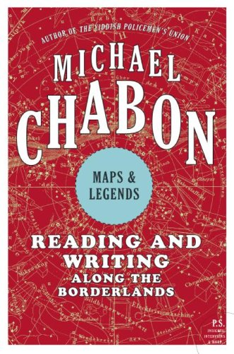 Maps and Legends: Reading and Writing Along the Borderlands (P.S.) - Michael Chabon