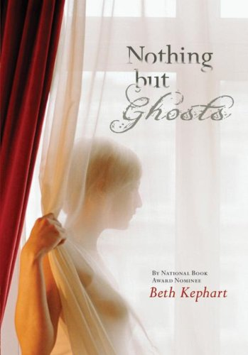 Nothing but Ghosts - Beth Kephart