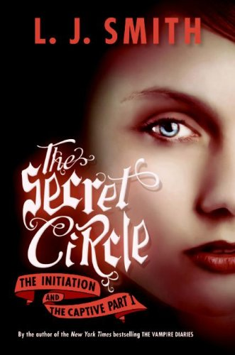 The Secret Circle: The Initiation and The Captive Part I - L. J. Smith