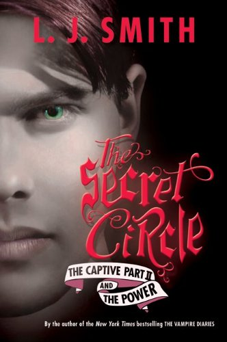 The Secret Circle: The Captive Part II and The Power (Secret Circle (Harper Teen)) - L. J. Smith