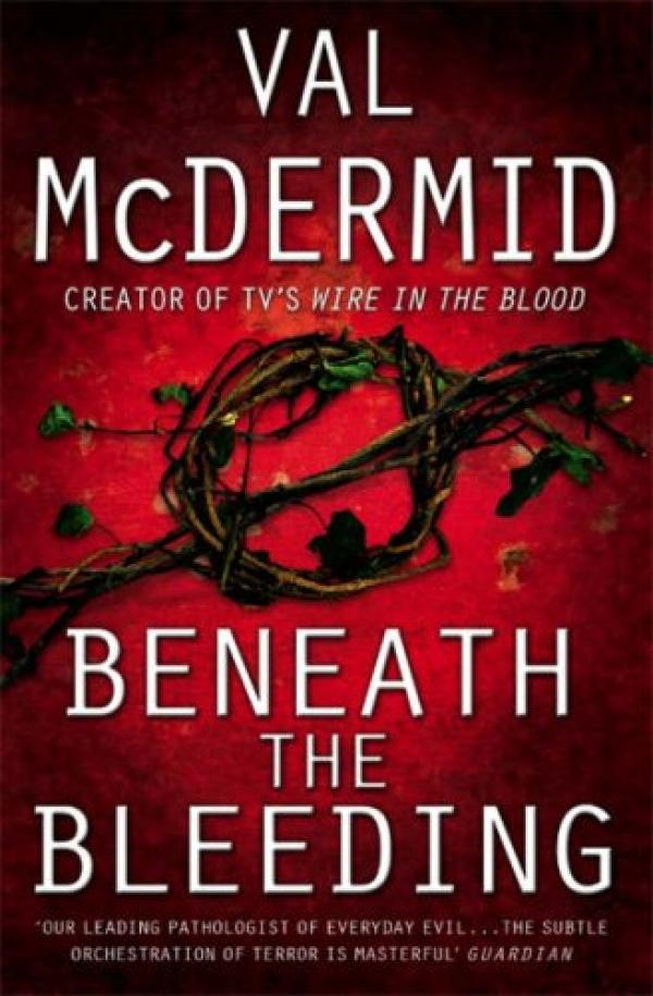 Beneath the Bleeding: A Novel - Tony Hill & Carol Jordan #5 - Val Mcdermid