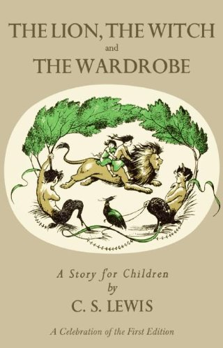 Lion, the Witch and the Wardrobe: A Celebration of the First Edition (Narnia) - C. S. Lewis