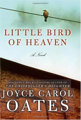Little Bird of Heaven: A Novel - Joyce Carol Oates