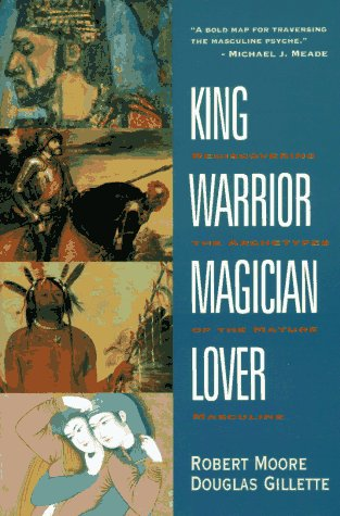 King, Warrior, Magician, Lover: Rediscovering the Archetypes of the Mature Masculine - Robert Moore