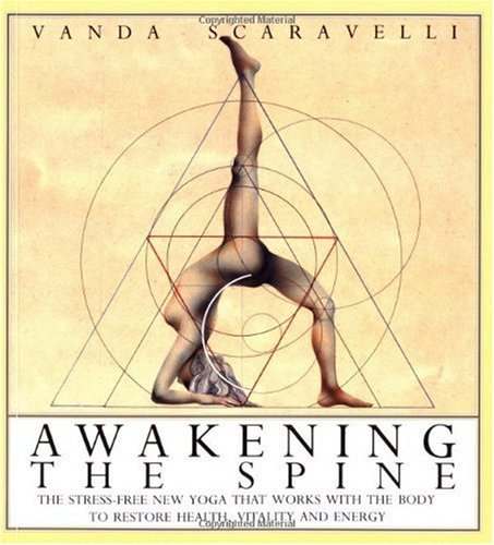 Awakening the Spine: The Stress-Free New Yoga that Works with the Body to Restore Health, Vitality and Energy - Vanda Scaravelli