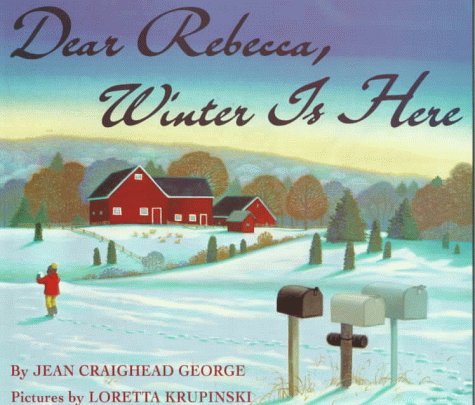 Dear Rebecca, Winter Is Here - Jean Craighead George