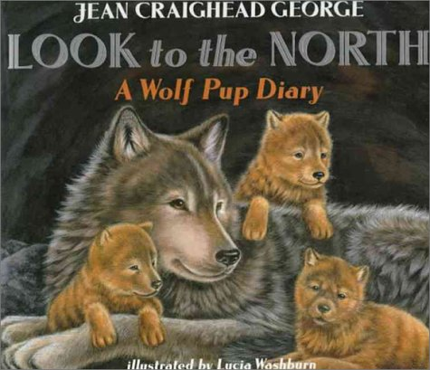 Look to the North: A Wolf Pup Diary - Jean Craighead George