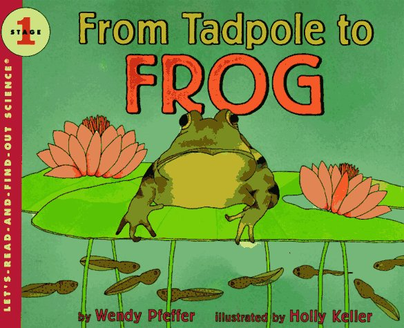 From Tadpole to Frog (Let's-Read-and-Find-Out Science 1) - Wendy Pfeffer
