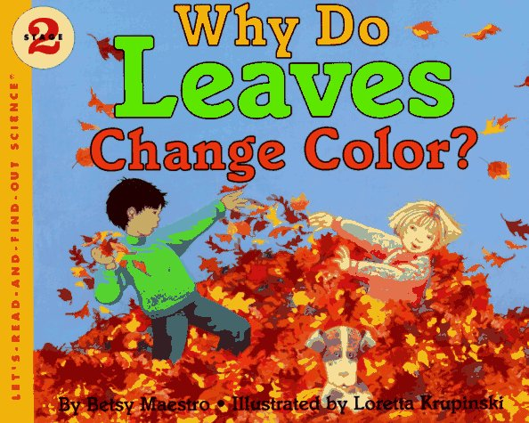 Why Do Leaves Change Color? (Let's-Read-and-Find-Out Science, Stage 2) - Betsy Maestro