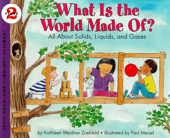 What Is the World Made Of? All About Solids, Liquids, and Gases (Let's-Read-and-Find-Out Science, Stage 2) - Kathleen Weidner Zoehfeld