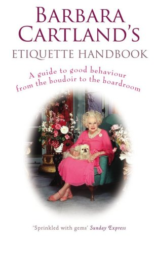 Barbara Cartland's Etiquette Handbook: A Guide to Good Behaviour from the Boudoir to the Boardroom - Barbara Cartland