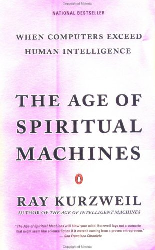 The Age of Spiritual Machines: When Computers Exceed Human Intelligence - Ray Kurzweil