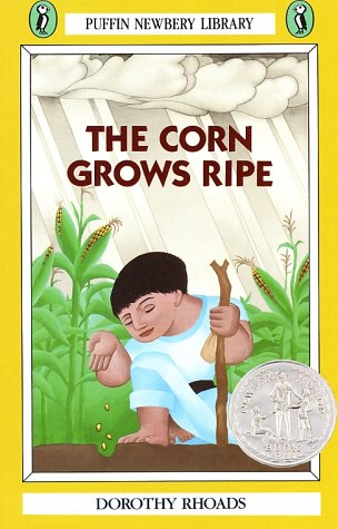 The Corn Grows Ripe (Puffin Newbery Library) - Dorothy Rhoads