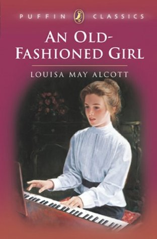 An Old-Fashioned Girl (Puffin Classics) - Louisa May Alcott