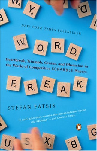 Word Freak: Heartbreak, Triumph, Genius, and Obsession in the World of Competitive ScrabblePlayers - Stefan Fatsis