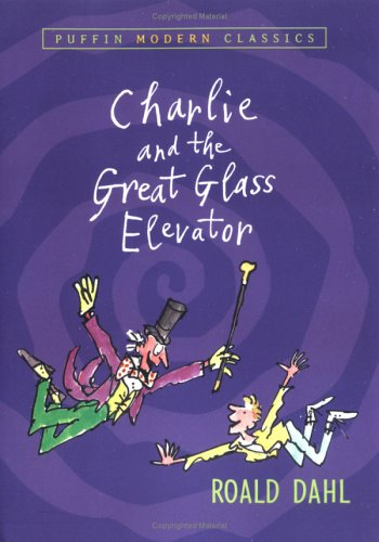 Charlie and the Great Glass Elevator (Puffin Modern Classics) - Roald Dahl