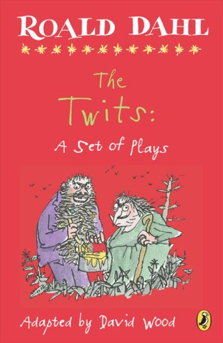 The Twits: A Set of Plays - Roald Dahl