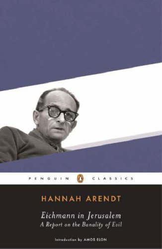 Eichmann in Jerusalem: A Report on the Banality of Evil (Penguin Classics) - Hannah Arendt