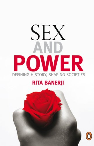 Sex and Power: Defining History, Shaping Societies / Rita Banerji
