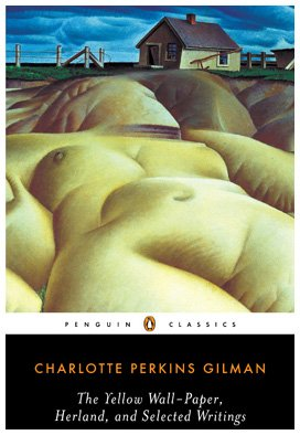 The Yellow Wall-Paper, Herland, and Selected Writings (Penguin Classics) - Charlotte Perkins Gilman