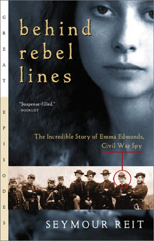 Behind Rebel Lines: The Incredible Story of Emma Edmonds, Civil War Spy - Seymour Reit