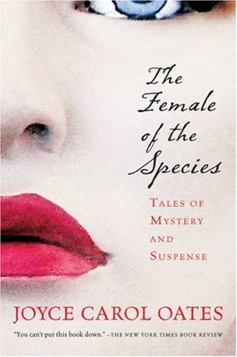 The Female of the Species: Tales of Mystery and Suspense - Joyce Carol Oates