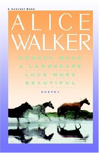 Horses Make a Landscape Look More Beautiful - Alice Walker