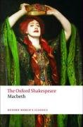 The Oxford Shakespeare: The Tragedy of Macbeth (Oxford World's Classics: Wiliam Shakespeare) - William Shakespeare