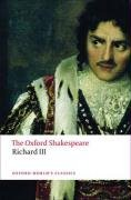 The Oxford Shakespeare: The Tragedy of King Richard III (Oxford World's Classics: the Oxford Shakespeare) - William Shakespeare