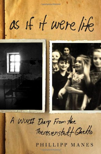 As If It Were Life: A WWII Diary from the Theresienstadt Ghetto - Philipp Manes