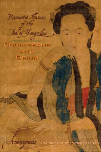 Courtesans and Opium: Romantic Illusions of the Fool of Yangzhou (Weatherhead Books on Asia) - Anonymous