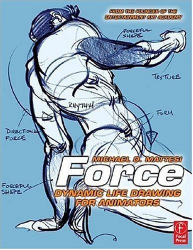 Force: Dynamic Life Drawing for Animators, Second Edition - Mike Mattesi