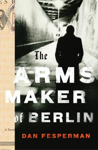The Arms Maker of Berlin - Dan Fesperman