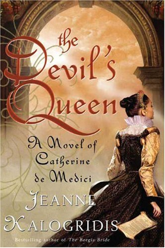 The Devil's Queen: A Novel of Catherine de Medici - Jeanne Kalogridis