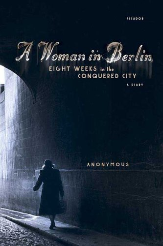 A Woman in Berlin: Eight Weeks in the Conquered City: A Diary - Anonymous