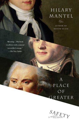 A Place of Greater Safety: A Novel - Hilary Mantel