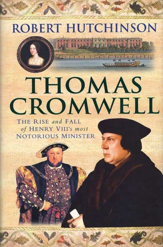 Thomas Cromwell: The Rise and Fall of Henry VIII's Most Notorious Minister - Robert Hutchinson