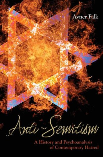 Anti-Semitism: A History and Psychoanalysis of Contemporary Hatred - Avner Falk