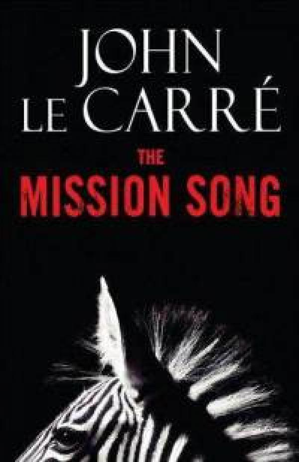 The Mission Song                      -  A Novel - John le carre