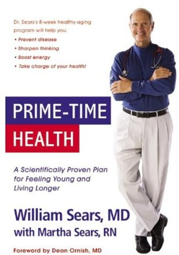Prime-Time Health: A Scientifically Proven Plan for Feeling Young and Living Longer - William Sears