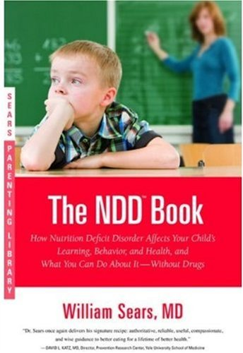 The N.D.D. Book: How Nutrition Deficit Disorder Affects Your Child's Learning, Behavior, and Health, and What You Can Do About It--Without Drugs (Sears Parenting Library) - William Sears