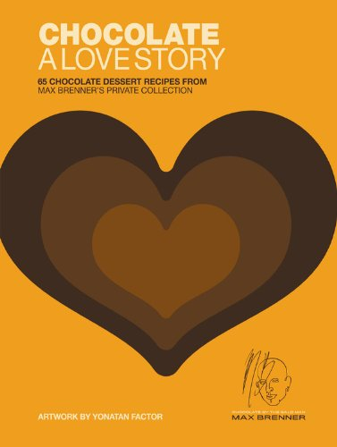 Chocolate: A Love Story: 65 Chocolate Dessert Recipes from Max Brenner's Private Collection - Max Brenner