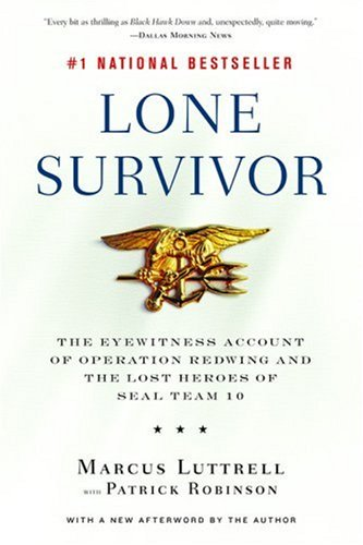 Lone Survivor: The Eyewitness Account of Operation Redwing and the Lost Heroes of SEAL Team 10 - Marcus Luttrell