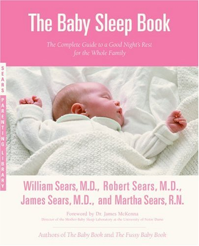 The Baby Sleep Book: The Complete Guide to a Good Night's Rest for the Whole Family (Sears Parenting Library) - William Sears